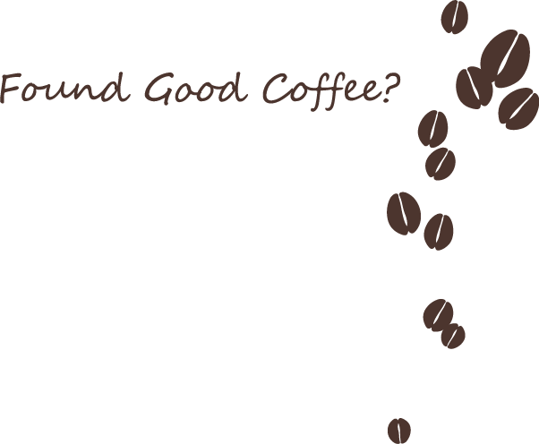 Found Good Coffee?